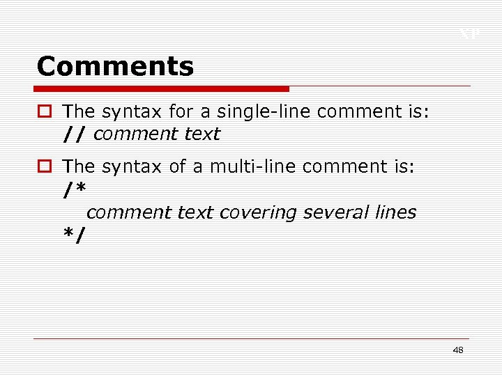 XP Comments o The syntax for a single-line comment is: // comment text o