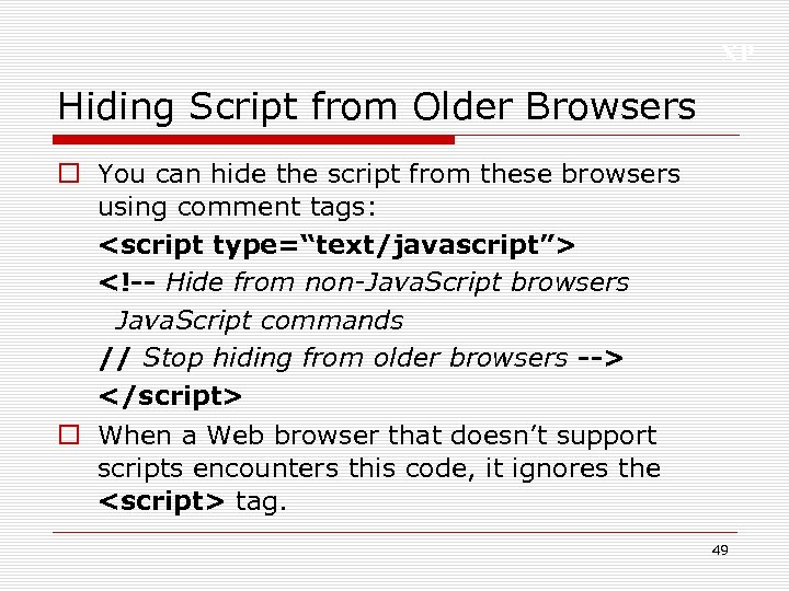 XP Hiding Script from Older Browsers o You can hide the script from these
