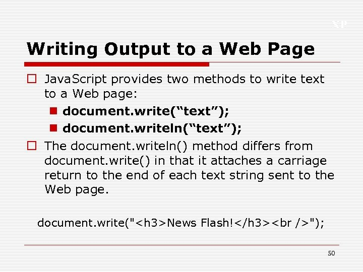 XP Writing Output to a Web Page o Java. Script provides two methods to
