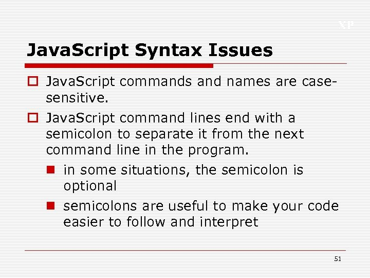 XP Java. Script Syntax Issues o Java. Script commands and names are casesensitive. o