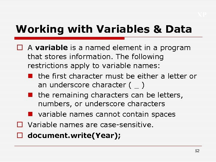 XP Working with Variables & Data o A variable is a named element in