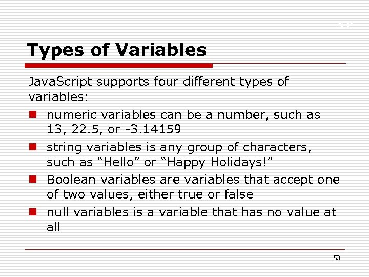 XP Types of Variables Java. Script supports four different types of variables: n numeric