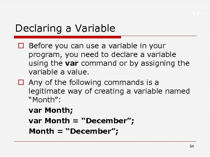 XP Declaring a Variable o Before you can use a variable in your program,