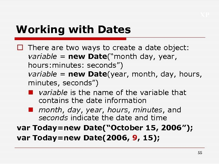 XP Working with Dates o There are two ways to create a date object:
