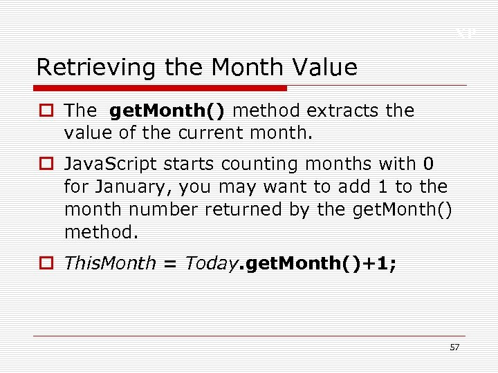 XP Retrieving the Month Value o The get. Month() method extracts the value of