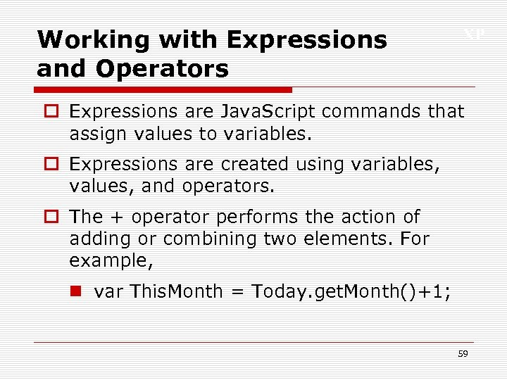 Working with Expressions and Operators XP o Expressions are Java. Script commands that assign