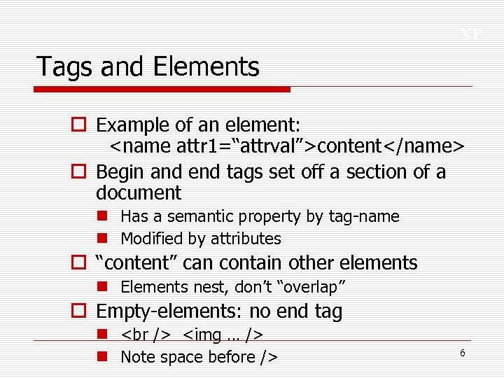 "XP Tags and Elements o Example of an element: <name attr 1=""attrval"">content</name> o Begin"