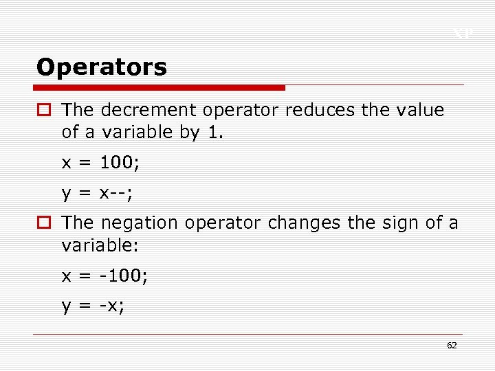 XP Operators o The decrement operator reduces the value of a variable by 1.