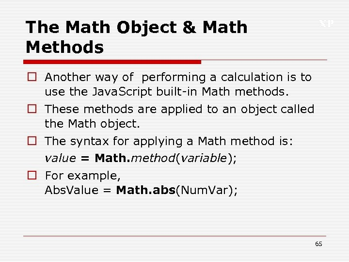 The Math Object & Math Methods XP o Another way of performing a calculation