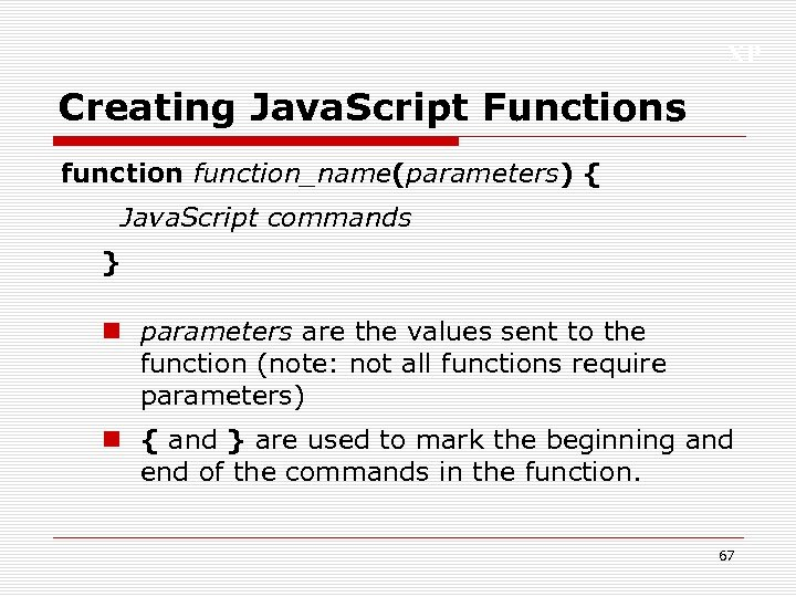 XP Creating Java. Script Functions function_name(parameters) { Java. Script commands } n parameters are