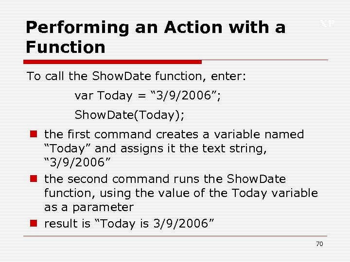 Performing an Action with a Function XP To call the Show. Date function, enter: