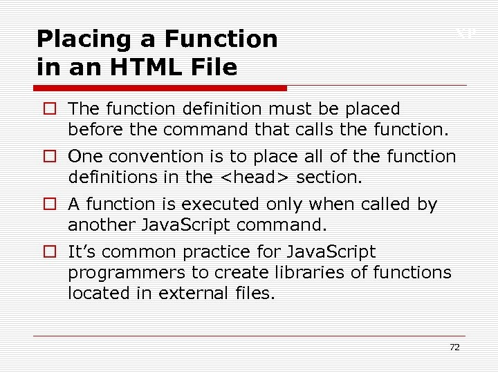 Placing a Function in an HTML File XP o The function definition must be