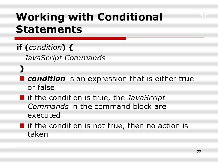 Working with Conditional Statements XP if (condition) { Java. Script Commands } n condition