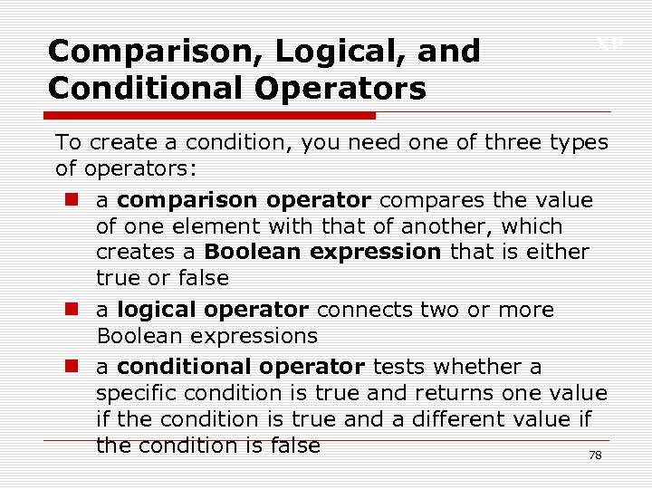 Comparison, Logical, and Conditional Operators XP To create a condition, you need one of