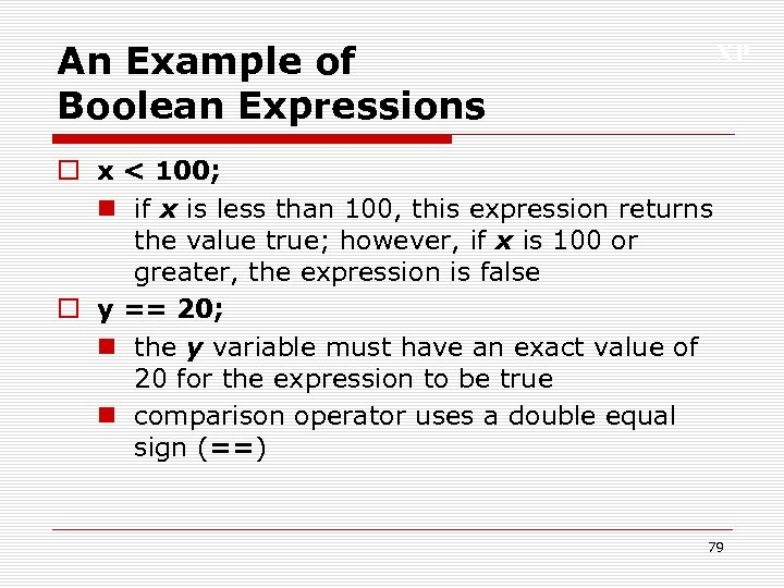 An Example of Boolean Expressions XP o x < 100; n if x is