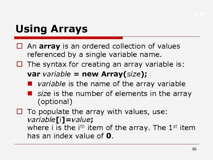 XP Using Arrays o An array is an ordered collection of values referenced by