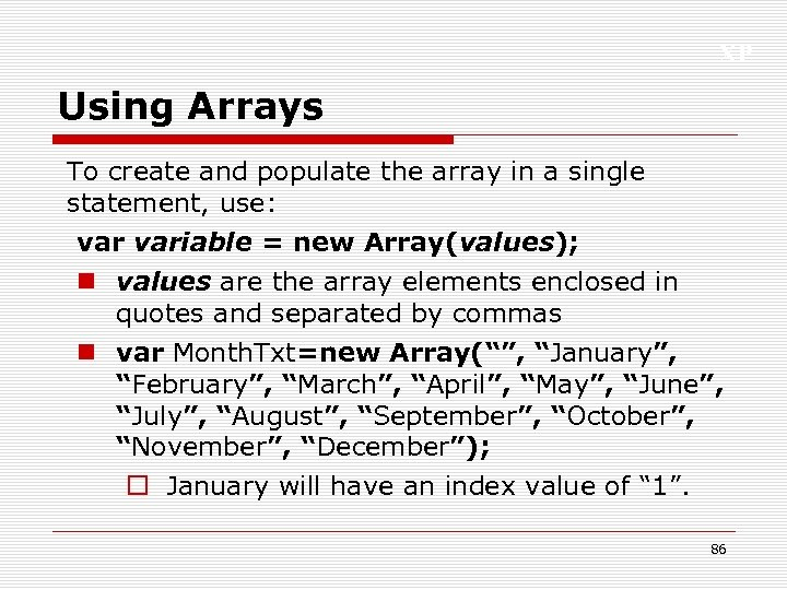 XP Using Arrays To create and populate the array in a single statement, use: