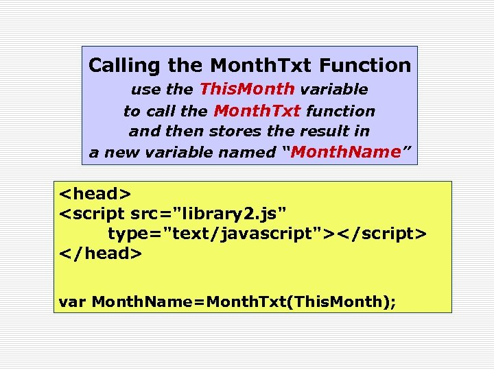 Calling the Month. Txt Function use the This. Month variable to call the Month.