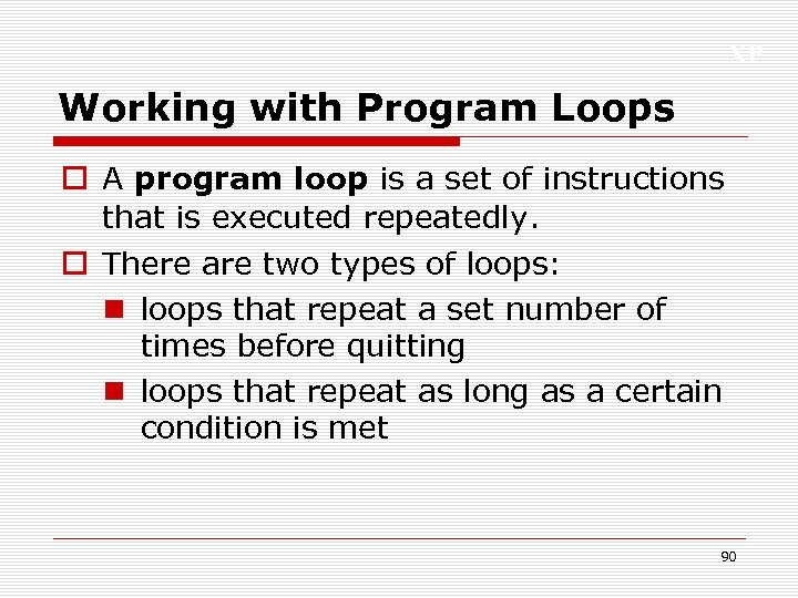 XP Working with Program Loops o A program loop is a set of instructions