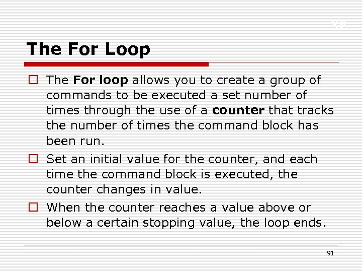 XP The For Loop o The For loop allows you to create a group