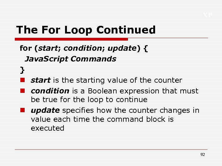 XP The For Loop Continued for (start; condition; update) { Java. Script Commands }