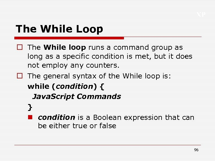 XP The While Loop o The While loop runs a command group as long
