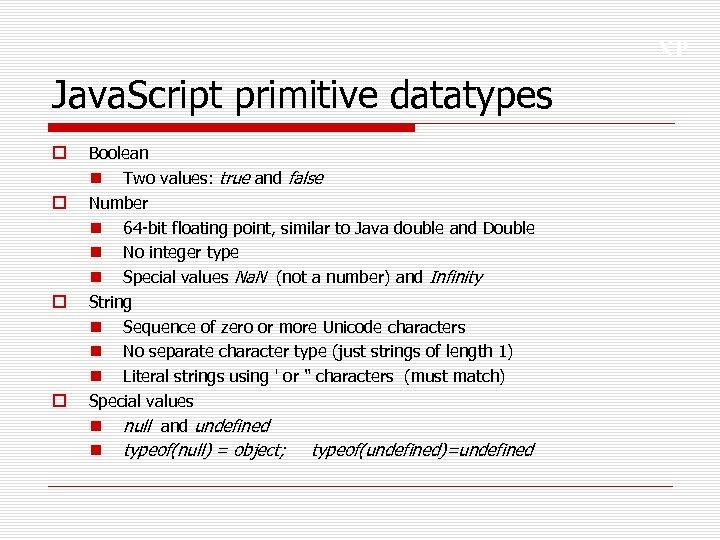 XP Java. Script primitive datatypes o o Boolean n Two values: true and false