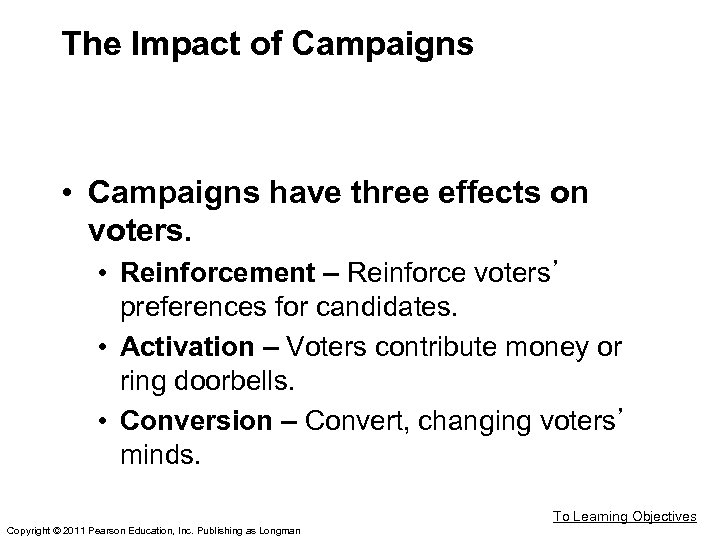 The Impact of Campaigns • Campaigns have three effects on voters. • Reinforcement –