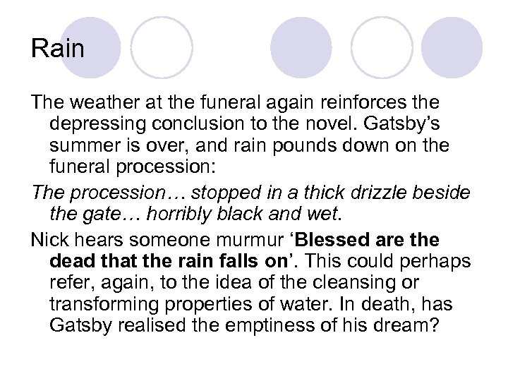 Rain The weather at the funeral again reinforces the depressing conclusion to the novel.