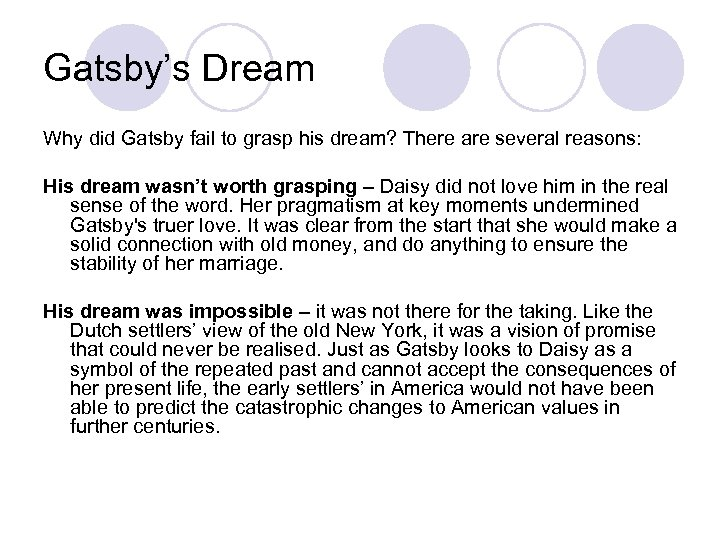 Gatsby's Dream Why did Gatsby fail to grasp his dream? There are several reasons: