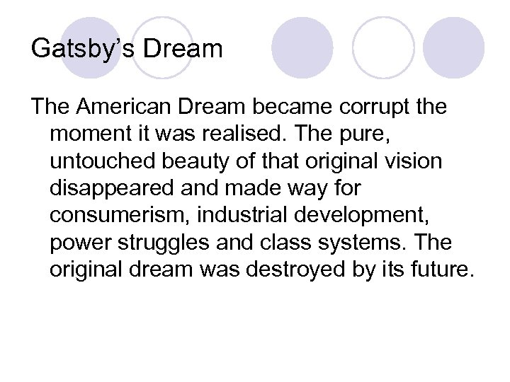 Gatsby's Dream The American Dream became corrupt the moment it was realised. The pure,