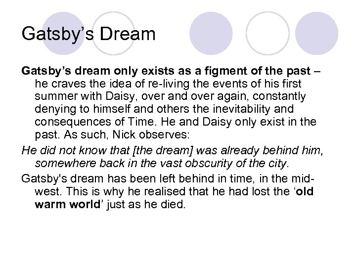 Gatsby's Dream Gatsby's dream only exists as a figment of the past – he