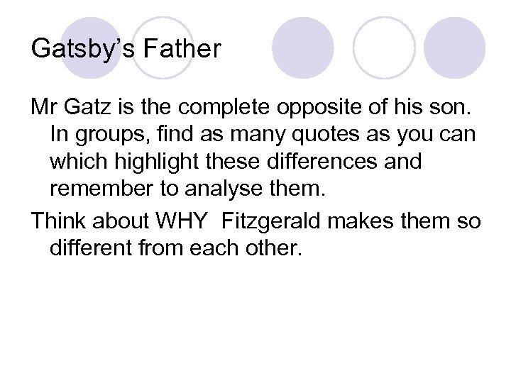 Gatsby's Father Mr Gatz is the complete opposite of his son. In groups, find