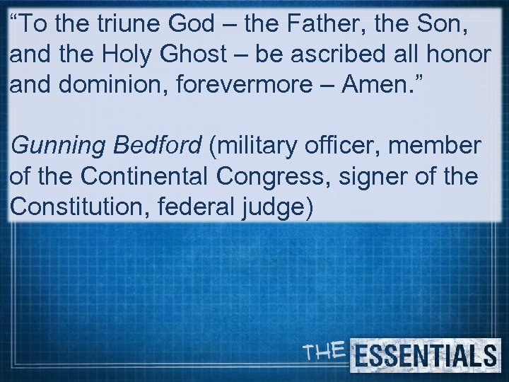 """""""To the triune God – the Father, the Son, and the Holy Ghost –"""
