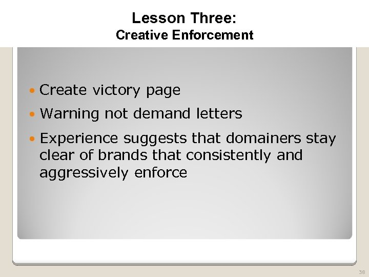 2010 TRADEMARK LAW SEMINAR THE FUTURE OF BRAND PROTECTION Lesson Three: Creative Enforcement Create