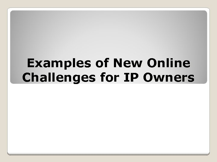 Examples of New Online Challenges for IP Owners