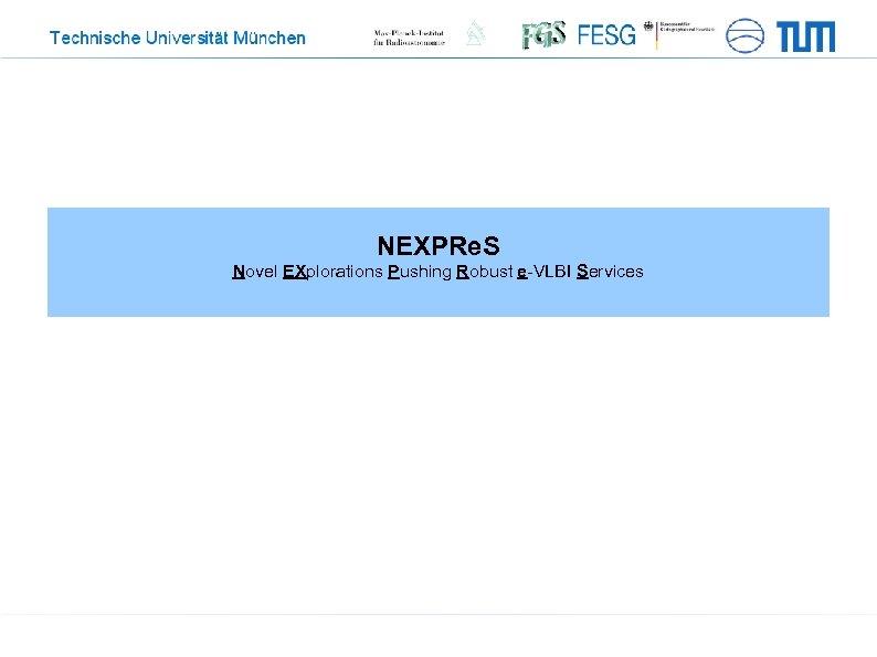 NEXPRe. S Novel EXplorations Pushing Robust e-VLBI Services