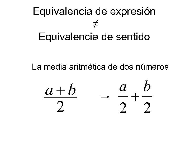 Equivalencia de expresión ≠ Equivalencia de sentido La media aritmética de dos números