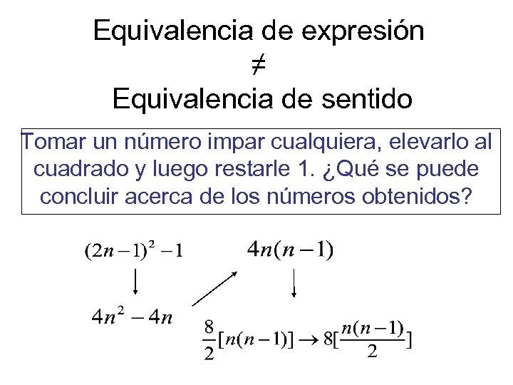 Equivalencia de expresión ≠ Equivalencia de sentido Tomar un número impar cualquiera, elevarlo al