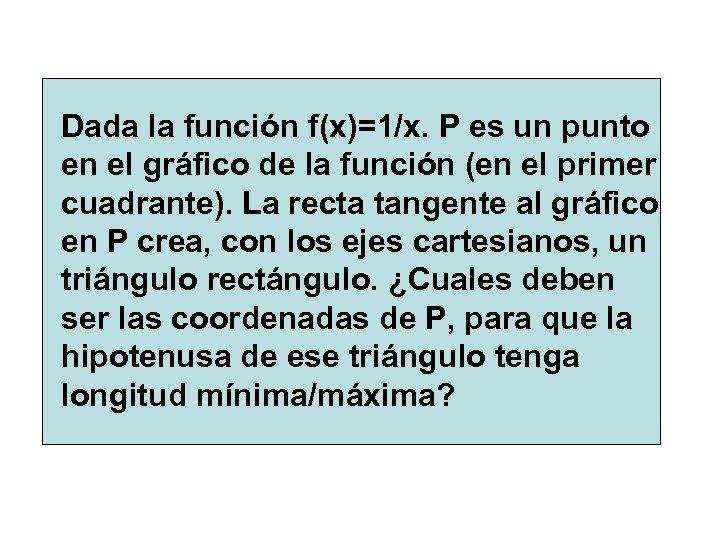 Dada la función f(x)=1/x. P es un punto en el gráfico de la función