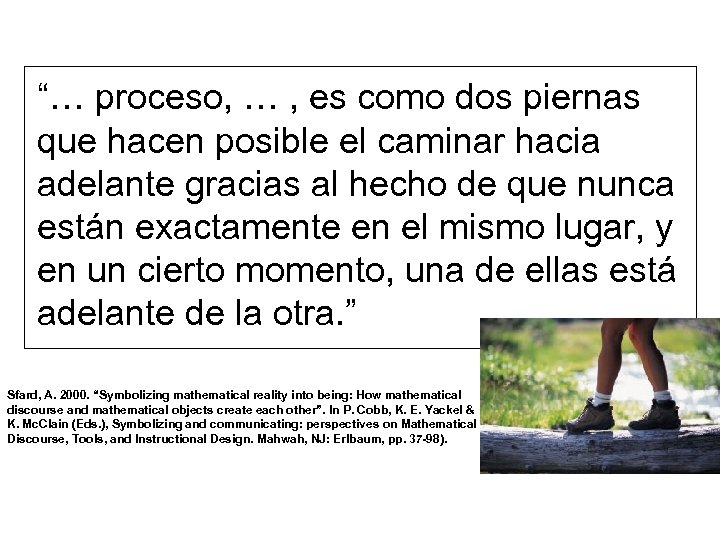 """""""… proceso, … , es como dos piernas que hacen posible el caminar hacia"""