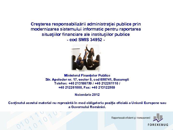 Creşterea responsabilizării administraţiei publice prin modernizarea sistemului informatic pentru raportarea situaţiilor financiare ale instituţiilor