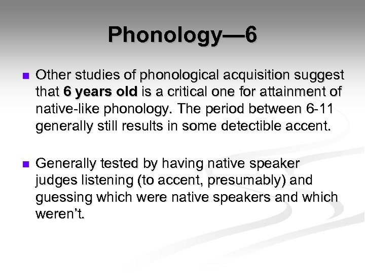 Phonology— 6 n Other studies of phonological acquisition suggest that 6 years old is