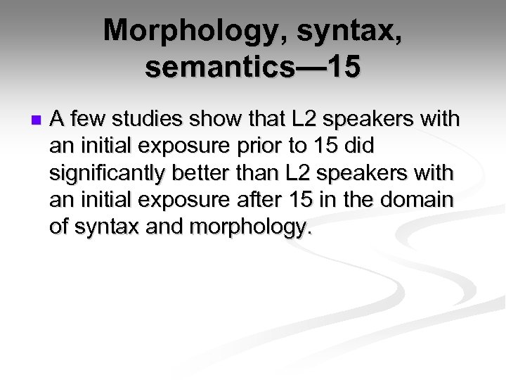 Morphology, syntax, semantics— 15 n A few studies show that L 2 speakers with