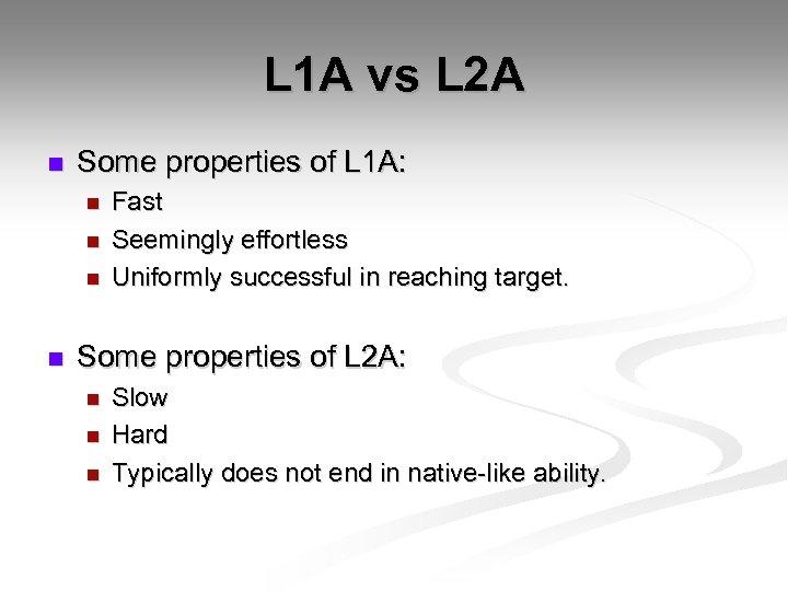 L 1 A vs L 2 A n Some properties of L 1 A: