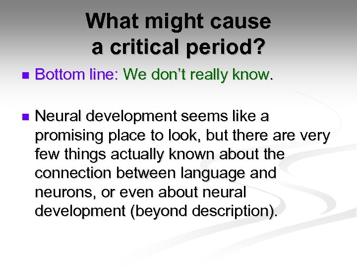 What might cause a critical period? n Bottom line: We don't really know. n
