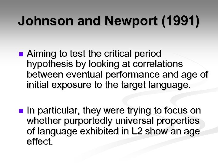 Johnson and Newport (1991) n Aiming to test the critical period hypothesis by looking
