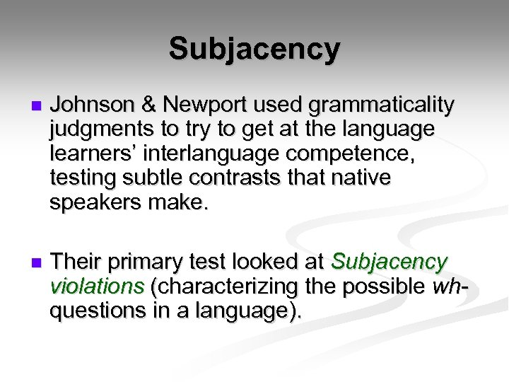 Subjacency n Johnson & Newport used grammaticality judgments to try to get at the