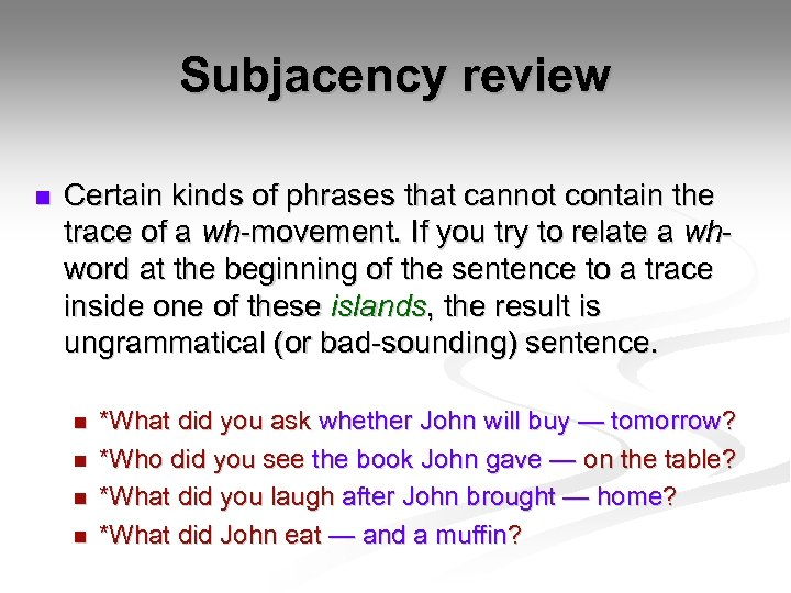 Subjacency review n Certain kinds of phrases that cannot contain the trace of a