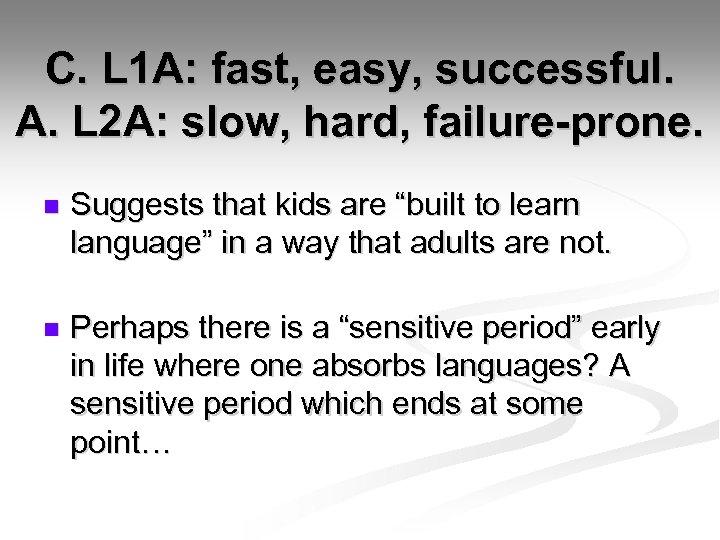 C. L 1 A: fast, easy, successful. A. L 2 A: slow, hard, failure-prone.
